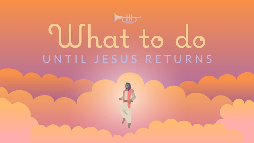 What to Do until Jesus Returns