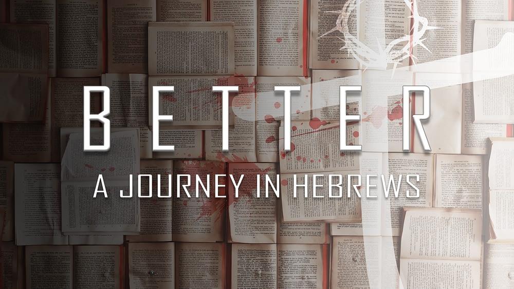 Better: A Journey in Hebrews