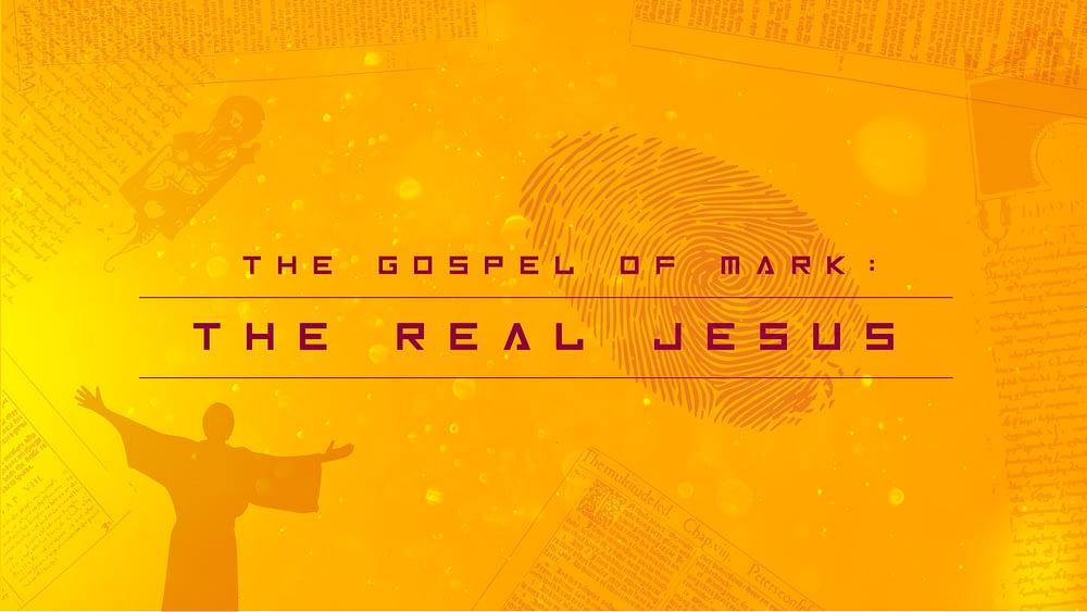 Gospel of Mark: The Real Jesus