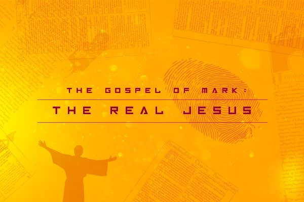 The Gospel of Mark: The Real Jesus...So Close, But Yet So Far Image