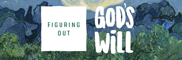Figuring Out God's Will: Week 4, Day 3