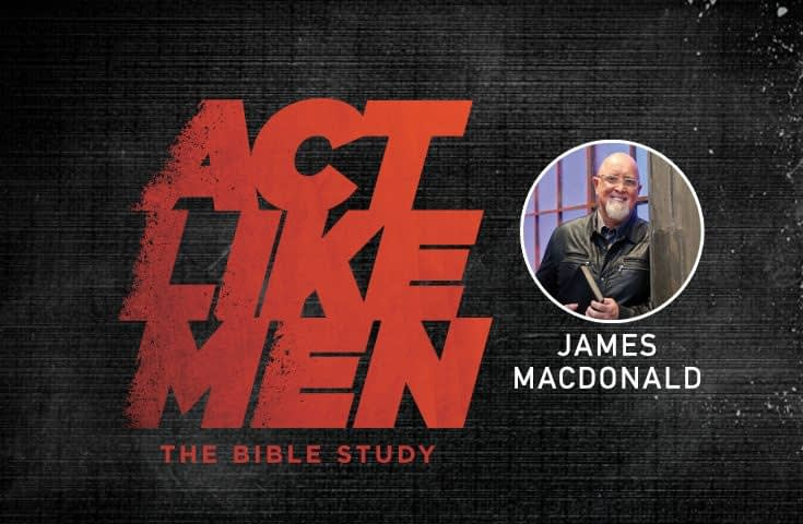 Act Like Men by James MacDonald