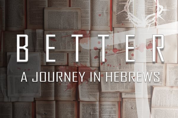 Better: A Journey in Hebrews... Living the Promised Life Image